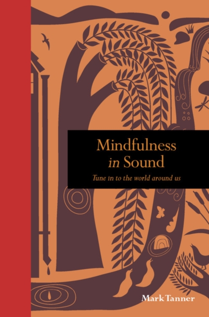 Mindfulness in Sound : Tune in to the world around us