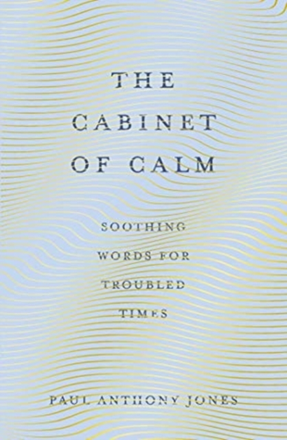 The Cabinet of Calm : Soothing Words for Troubled Times