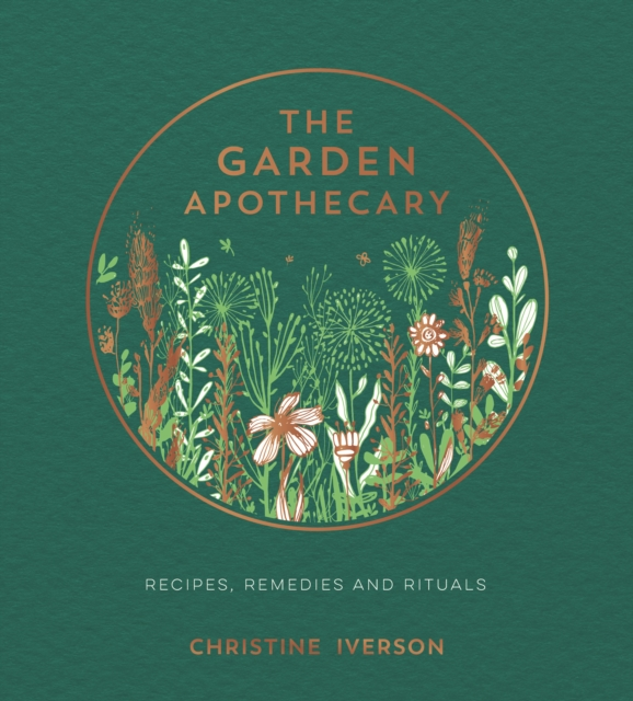 The Garden Apothecary : Recipes, Remedies and Rituals
