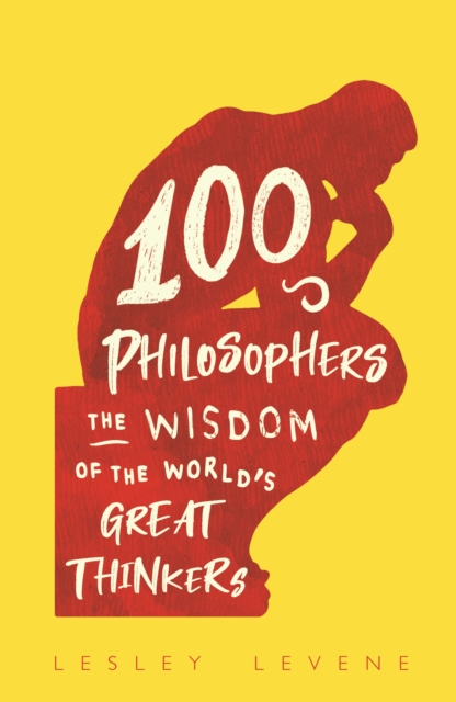 100 Philosophers : The Wisdom of the World's Great Thinkers