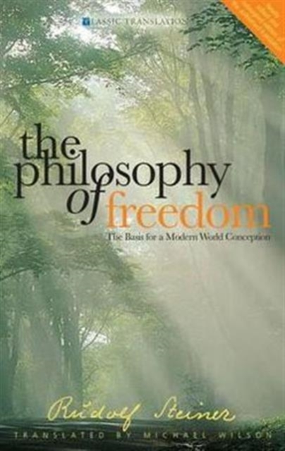 The Philosophy of Freedom : The Basis for a Modern World Conception
